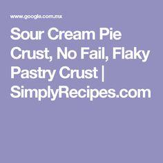 Sour Cream Pie Crust, No Fail, Flaky Pastry Crust | SimplyRecipes.com