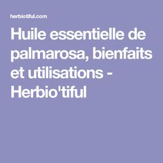 Huile essentielle de palmarosa, bienfaits et utilisations - Herbio'tiful