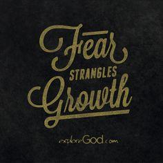 Fear strangles growth.
