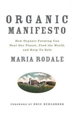 Organic Manifesto: How Organic Farming Can Heal Our Planet, Feed the World, and Keep Us Safe | Rodale Inc