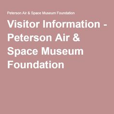 Visitor Information - Peterson Air & Space Museum Foundation