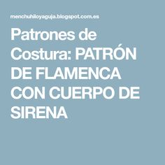 Patrones de Costura: PATRÓN DE FLAMENCA CON CUERPO DE SIRENA