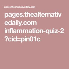 pages.thealternativedaily.com inflammation-quiz-2 ?cid=pin01c