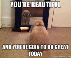 Smile in the mirror.