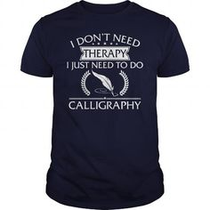 Awesome Tee I Dont Need Therapy I Just Need To Do Calligraphy Shirt; Tee