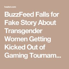 BuzzFeed Falls for Fake Story About Transgender Women Getting Kicked Out of Gaming Tournament | Heat Street