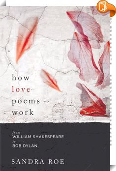 How Love Poems Work    :  What is it about love poetry that we so love?  Why is poetry such a popular medium for expressing love?  This short book answers these questions by taking a look at some of the finest poetry in the English language. It starts with a look at love poetry's modern historical development.  Then we spend time with individual poets, beginning with William Shakespeare in the sixteenth century.  Their verse will demonstrate different ways in which poets have written a... Love Poems, William Shakespeare, Bob Dylan, English Language, Literature, Poetry, Take That, This Or That Questions, Books