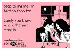 Yarn Humor... surely you know where the yarn store is!