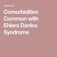 Comorbidities Common with Ehlers Danlos Syndrome