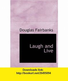 Laugh and Live (Large Print Edition) (9780554279541) Douglas Fairbanks , ISBN-10: 0554279541  , ISBN-13: 978-0554279541 ,  , tutorials , pdf , ebook , torrent , downloads , rapidshare , filesonic , hotfile , megaupload , fileserve