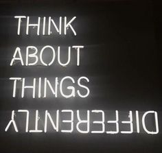 Think about things differently.....
