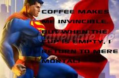Coffee makes me invinceable.   Superman cartoon coffee quote.