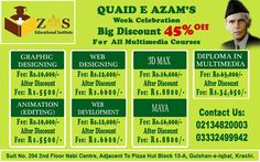 ZAMS Educational Institute Most Popular Big Discount Offer is Back on Quaid e Azam's Week Celebration 45% Off on all Multimedia Courses.  (Limited Time Discount)  Diploma in Multimedia. Graphics Designing.  Animation (Editing). Web Designing. Web Development. 3D Max. Maya. Hurry up get 45% discount on all Multimedia courses.  Don't miss this Opportunity  For more information contact. 0213-4820003 0333-2499942