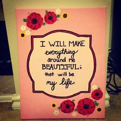 """""""I will make everything around me beautiful."""" Painted canvas"""