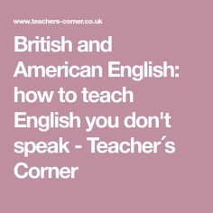 British and American English: how to teach English you don't speak - Teacher´s Corner