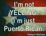 I'm not yelling, I'm puertorican