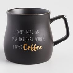 Start your morning on a clever note with our tankard quote mug. Crafted to hold your favorite beverage with a bit of wit, it features an angular handle, gold details and the phrase, quot;I don t need an inspirational quote, I need coffee. Coffee Drinks, Coffee Cups, Tea Cups, Need Coffee, Coffee Break, Tassen Design, Coffee Health Benefits, Tea Packaging, Coffee Quotes