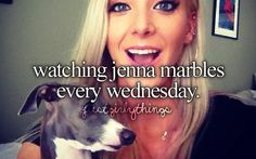 Jenna Marbles ... Basically the only reason I look forward to Wednesdays