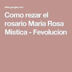 Como rezar el rosario Maria Rosa Mistica - Fevolucion