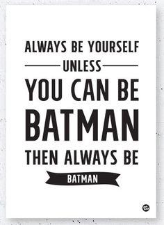 "Tøff og norsk designet poster ""Always be yourself - unless you can be Batman. Then always be Batman."" Printet på 200g plakatpapir. 30 x 40 cm.Leveres uten ramme, pakket i rull. Desi"