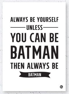 "Tøff og norsk designet poster ""Always be yourself - unless you can be Batman. Then always be Batman."" Printet på 200g plakatpapir. 30 x 40 cm.Leveres uten ramme, pakket i rull. Desi"