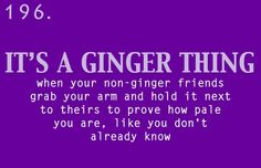 I'm not a redhead but this did happen to me just about every day in high school :-/