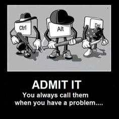 ADMIT IT  You always call them when you have a problem....
