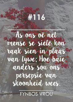 "__[Fynbos Vrou/FB] # 116 #Afrikaans ""Persepsie van skoonheid...siele i.p.v lywe..."" #perception #intheEyeoftheBeholder Bible Quotes, Qoutes, Afrikaanse Quotes, True Words, Beautiful Words, Poems, Lyrics, Positivity, Faith"