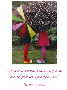 """If you want the rainbow,  you've got to put up with the rain.""  -Dolly Parton   #quotes #inspiring"