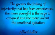 Quote by Alfred Adler: The greater the feeling of inferiority that has been experienced, the more powerful is the urge to conquest and the more violent the emotional agitation Motivation Psychology, Ap Psychology, School Psychology, Alfred Adler, Different Quotes, Smart People, Note To Self, Education Quotes, Picture Quotes