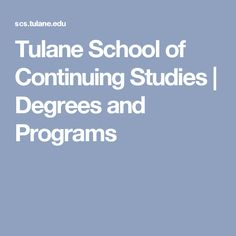 Tulane School of Continuing Studies   Degrees and Programs