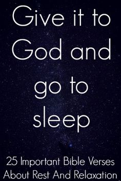 Give it to God and go to sleep. Check Out 25 Important Bible Verses About Rest And Relaxation