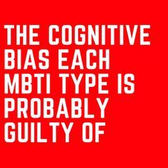 The Cognitive Bias Each MBTI Type Is Probably Guilty Of