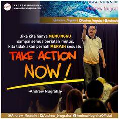 Jika kita hanya MENUNGGU sampai semua berjalan mulus, kita tidak akan pernah MERAIH sesuatu. TAKE ACTION NOW..!!