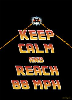 Keep calm and reach 88 Mph. #KeepCalm #BackToTheFuture #88MpH