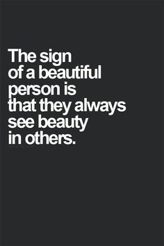 Here's to seeing beauty in others!!