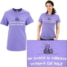 Every cat owner knows -- the best accessory is a healthy heap of cat hair! Our humorous purple shirt proclaims, No outfit is complete without cat hair, demonstrated by a shaggy cartoon kitty.