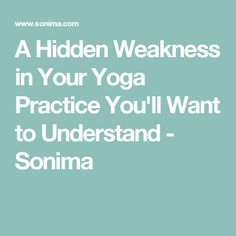A Hidden Weakness in Your Yoga Practice You'll Want to Understand - Sonima