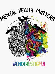 """'Mental Health Matters End The Stigma Raise Awareness Tshirt' Sticker by """"Psychische Gesundheit Matters End The Stigma Raise Awareness Tshirt"""" Sticker von Mental Health Awareness Month, Mental Health Matters, Mental Illness Awareness, Mental Illness Stigma, Mental Health Stigma, Child Mental Health, Mental Illness Tattoo, Mental Health Advocate, Brain Health"""