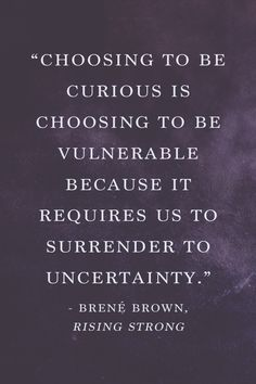 to be curious is choosing to be vulnerable because it requires us to surrender to uncertainty. She Quotes, Words Quotes, Wise Words, Sayings, Quotable Quotes, Motivational Quotes, Inspirational Quotes, Wise Qoutes, Strong Quotes