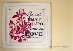 My *PINK* Life: Sign Projects, site has complete how to's~love this scripture and remind my children this when they are having difficult times with spouses and children!!  I want this hanging in my house!!