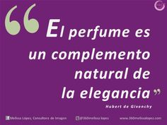 """El perfume es un complemento natural de la elegancia"" Hubert de Givenchy"