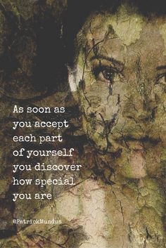 As soon as you accept each part of yourself, you discover how special you are...
