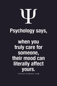 Psychology says, when you truly care for someone, their mood can literally affect yours.