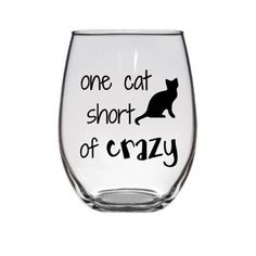 One cat short of crazy cat lady. Wine Glass (or stemless), Pint Glass, Pilsner, Mason Jar or Beer Stein. Cat Wine Glasses, Painted Wine Glasses, Champagne Glasses, Shot Glasses, Girl Friendship Quotes, Funny Friendship, Bff Quotes, Friend Quotes, Girl Quotes