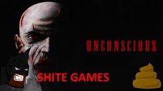 Shite Games - UNCONSCIOUS - Worst Game On Steam?