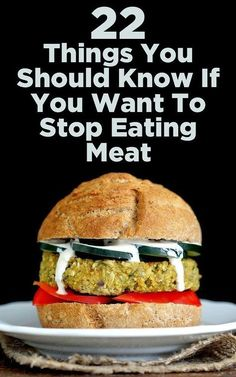 22 Things You Should Know If You Want To Stop Eating Meat