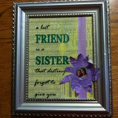 a best friend is a sister that destiny forgot to give you - boy do i believe this.