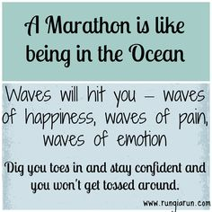A marathon is like being in the ocean. Waves will hit you - waves of happiness, waves of pain, waves of emotion. Dig your toes in and stay confident and you won't get tossed around. Marathon Quotes, Marathon Motivation, Running Motivation, Running Posters, Running Humor, Running Workouts, First Marathon, Half Marathon Training, Marathon Running