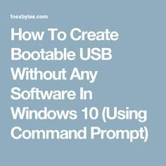 How To Create Bootable USB Without Any Software In Windows 10 (Using Command Prompt)